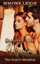 The Virgin's Wedding - Buying the Virgin, #23 ebook by Simone Leigh