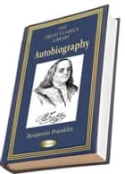 Autobiography ebook by Benjamin Franklin