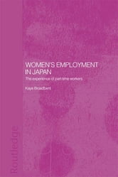 Women's Employment in Japan - The Experience of Part-time Workers ebook by Kaye Broadbent