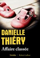Affaire classée eBook by Danielle Thiery