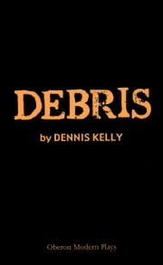 Debris ebook by Dennis Kelly