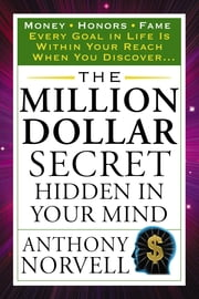 The Million Dollar Secret Hidden in Your Mind ebook by Anthony Norvell