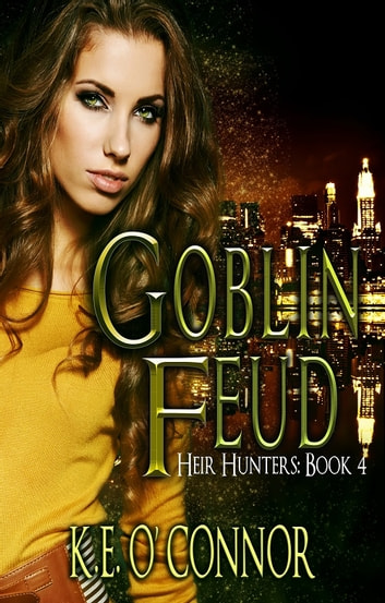 Goblin Feud - Heir Hunters, book 4 (urban fantasy series) ebook by K E O'Connor