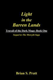 Light in the Barren Lands: Travail of The Dark Mage Book One ebook by Brian S. Pratt