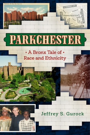 Parkchester - A Bronx Tale of Race and Ethnicity eBook by Jeffrey S. Gurock