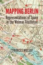 Mapping Berlin ebook by Frances Mossop