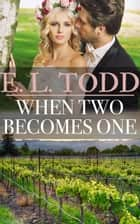 When Two Becomes One (Forever and Ever #25) ebook by E. L. Todd
