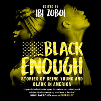 Black Enough: Stories of Being Young & Black in America audiobook by Varian Johnson,Leah Henderson,Lamar Giles,Kekla Magoon,Jason Reynolds,Brandy Colbert,Tochi Onyebuchi,Liara Tamani,Jay Coles,Rita Williams-Garcia,Tracey Baptiste,Dhonielle Clayton