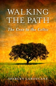 Walking the Path — The Cree to the Celtic ebook by Shirley Laboucane