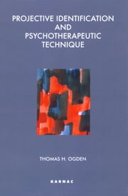Projective Identification and Psychotherapeutic Technique ebook by Thomas Ogden