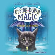 Upside-Down Magic #2: Sticks & Stones audiobook by Sarah Mlynowski, Lauren Myracle, Emily Jenkins