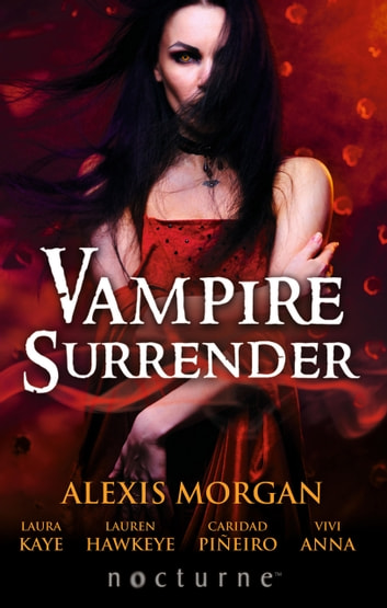 Vampire Surrender: A Vampire's Salvation / Seduced by the Vampire King / The Darkling's Surrender / Her Vampire Lover / Threshold of Pleasure (Mills & Boon Nocturne) eBook by Alexis Morgan,Laura Kaye,Lauren Hawkeye,Caridad Piñeiro,Vivi Anna