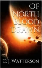 Of North Blood Drawn ebook by C. J. Watterson