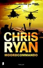 Moordcommando ebook by Chris Ryan, Kees van Weele