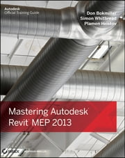 Mastering Autodesk Revit MEP 2013 ebook by Don Bokmiller,Plamen Hristov,Simon Whitbread