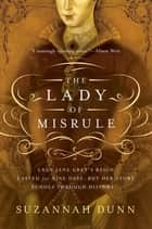 The Lady of Misrule: A Novel ebook by Suzannah Dunn