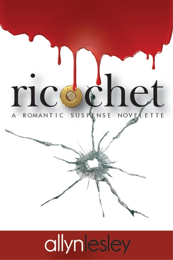 ricochet: A Romantic Suspense Novelette ebook by allyn lesley