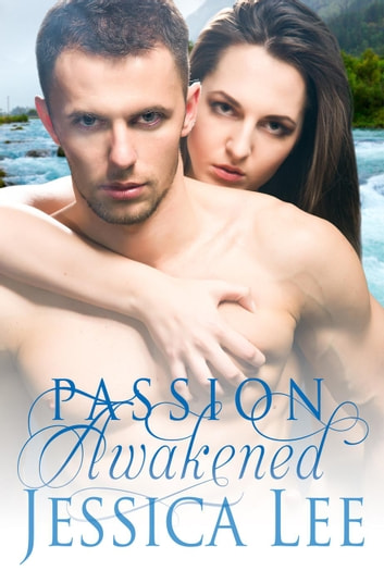 Passion Awakened ebook by Jessica Lee