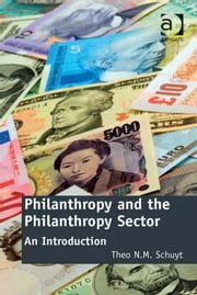 Philanthropy and the Philanthropy Sector - An Introduction ebook by Professor Theo N M Schuyt