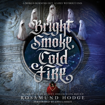 Bright Smoke, Cold Fire audiobook by Rosamund Hodge