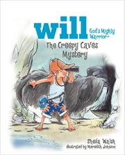 The Creepy Caves Mystery - Will, God's Mighty Warrior ebook by Sheila Walsh