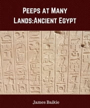 Peeps at Many Lands: Ancient Egypt ebook by James Baikie