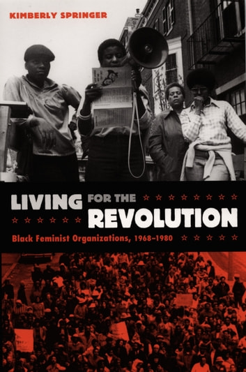 Living for the Revolution - Black Feminist Organizations, 1968–1980 ebook by Kimberly Springer