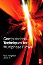 Computational Techniques for Multiphase Flows ebook by Jiyuan Tu, Guan-Heng Yeoh, Ph.D.,...