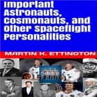 Important Astronauts, Cosmonauts, and Other Spaceflight Personalities audiobook by Martin K. Ettington