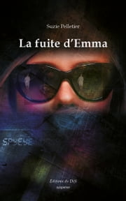 La fuite d'Emma ebook by Suzie Pelletier