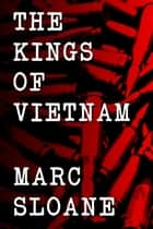 The Kings of Vietnam - The Kings of Vietnam, #1 ebook by Marc Sloane