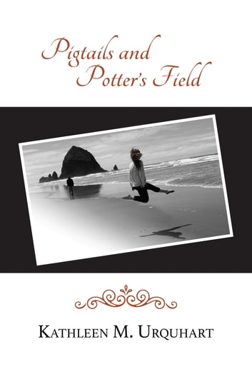 Pigtails and Potter's Field ebook by Kathleen M. Urquhart