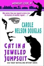 Cat in a Jeweled Jumpsuit - A Midnight Louie Feline PI Adventure ebook by Carole Nelson Douglas