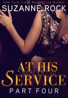 At His Service: Part 4 ebook by Suzanne Rock