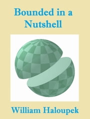 Bounded in a Nutshell ebook by William Haloupek