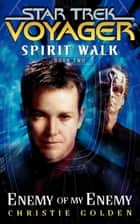 Star Trek: Voyager: Spirit Walk #2: Enemy of My Enemy ebook by Christie Golden