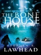 The Bone House ebook by Stephen Lawhead