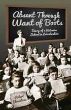 Absent Through Want of Boots ebook by Robert Elverstone