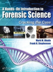 A Hands-On Introduction to Forensic Science: Cracking the Case ebook by Okuda, Mark
