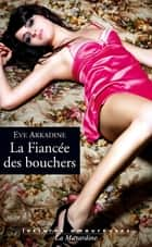 La fiancée des bouchers ebook by Eve Arkadine