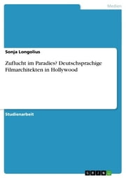 Zuflucht im Paradies? Deutschsprachige Filmarchitekten in Hollywood ebook by Sonja Longolius