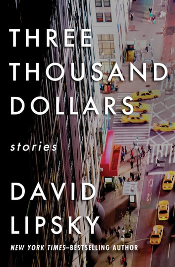 Three Thousand Dollars - Stories ebook by David Lipsky