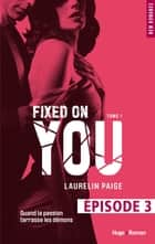 Fixed on you - tome 1 Episode 3 ebook by Laurelin Paige,Robyn stella Bligh