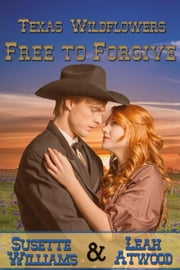 Free to Forgive - Texas Wildflowers, #6 ebook by Susette Williams,Leah Atwood