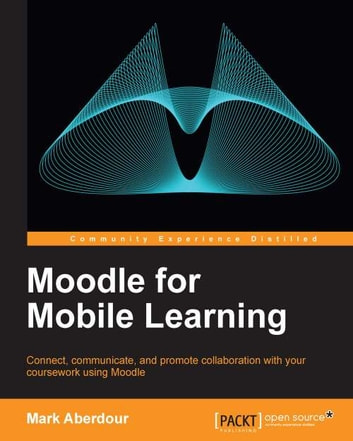 Moodle for Mobile Learning ebook by Mark Aberdour