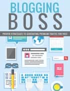 Blogging Boss ebook by Anonymous