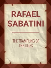 The Trampling of the Lilies ebook by Rafael Sabatini