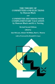 The Theory of Committees and Elections by Duncan Black and Committee Decisions with Complementary Valuation by Duncan Black and R.A. Newing ebook by Iain S. McLean,Alistair McMillan,Burt L. Monroe