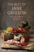 The Best of Jane Grigson - The Enjoyment of Food eBook by Jane Grigson, Elizabeth David