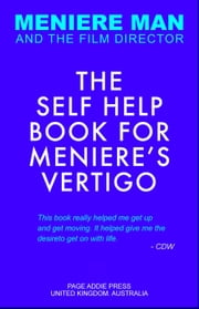 Meniere Man: The Self Help Book For Meniere's Vertigo - Meniere Man, #3 ebook by Meniere Man